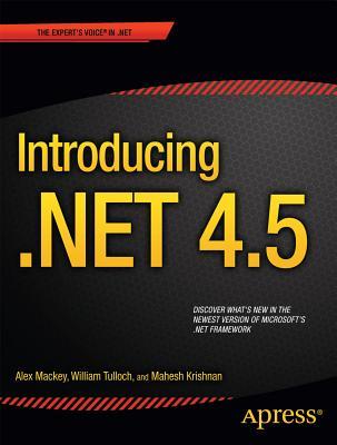 Introducing .NET 4.5 - Mackey, Alex, and Stewart Tulloch, William, and Krishnan, Mahesh