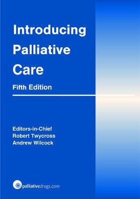 Introducing Palliative Care - Twycross, Robert, and Wilcock, Andrew