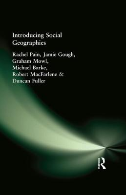 Introducing Social Geographies - Pain, Rachel, Dr., and Burke, Michael, and Fuller, Duncan