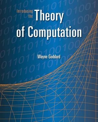 Introducing the Theory of Computation - Goddard, Wayne