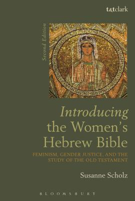 Introducing the Women's Hebrew Bible: Feminism, Gender Justice, and the Study of the Old Testament - Scholz, Susanne, Dr.