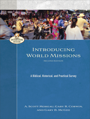Introducing World Missions: A Biblical, Historical, and Practical Survey - Moreau, A Scott, and Corwin, Gary R, and McGee, Gary B