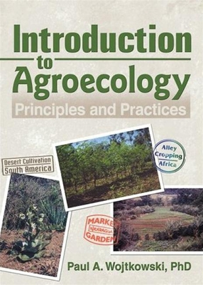 Introduction to Agroecology: Principles and Practices - Wojtkowski, Paul