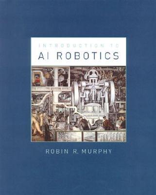 Introduction to AI Robotics - Murphy, Robin R, and Arkin, Ronald C (Editor)
