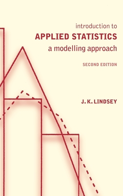Introduction to Applied Statistics: A Modelling Approach - Lindsey, James K