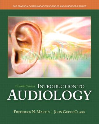 Introduction to Audiology with Enhanced Pearson Etext -- Access Card Package - Martin, Frederick N, and Clark, John Greer