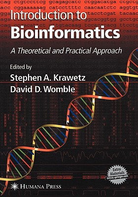 Introduction to Bioinformatics: A Theoretical and Practical Approach - Krawetz, Stephen a (Editor), and Womble, David D (Editor)