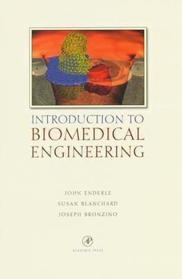 Introduction to Biomedical Engineering - Blanchard, Susan M, and Bronzino, Joseph, and Enderle, John D