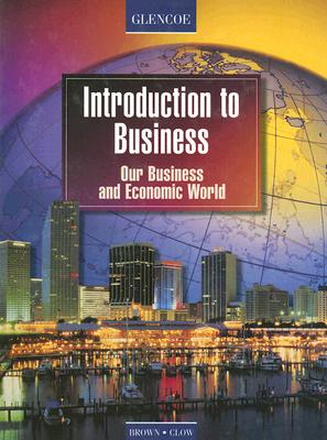 Introduction to Business: Our Business and Economic World - Brown, Betty J, and Clow, John E