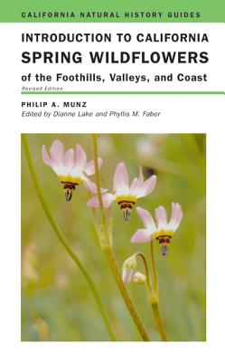 Introduction to California Spring Wildflowers of the Foothills, Valleys, and Coast: Revised Edition - Munz, Philip A, and Lake, Dianne (Editor), and Ornduff, Robert (Introduction by)