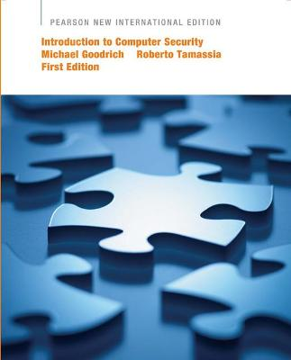 Introduction to Computer Security: Pearson New International Edition - Goodrich, Michael, and Tamassia, Roberto
