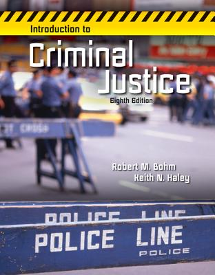 Introduction to Criminal Justice - Bohm, Robert M, PH.D., and Haley, Keith N, MS
