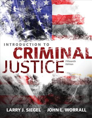 Introduction to Criminal Justice - Siegel, Larry, and Worrall, John
