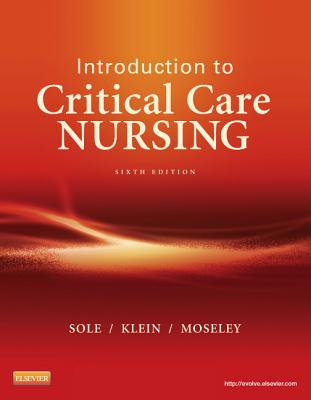 Introduction to Critical Care Nursing - Sole, Mary Lou, and Klein, Deborah Goldenberg, and Moseley, Marthe J