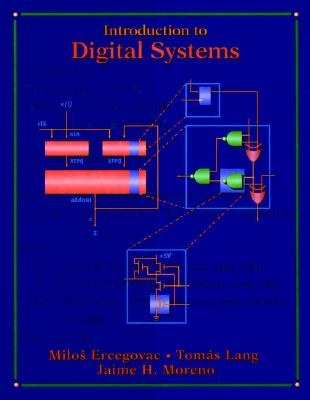 Introduction to Digital Systems - Ercegovac, Milos D, and Lang, Tom's, and Moreno, Jaime H