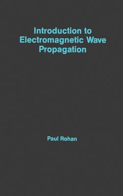 Introduction to Electromagnetic Wave Propagation - Rohan, Paul