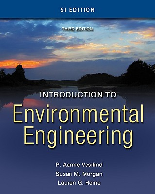 Introduction to Environmental Engineering: SI Edition - Vesilind, P Aarne, and Morgan, Susan M, and Heine, Lauren G