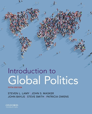 Introduction to Global Politics - Lamy, Steven L, and Masker, John S, Professor