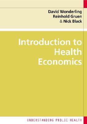 Introduction to Health Economics - Wonderling, David, and Gruen, Reinhold, and Black, Nick