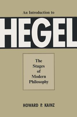Introduction to Hegel: Stages of Modern Philosophy - Kainz, Howard P, Dr.