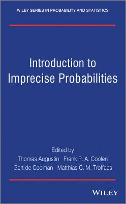 Introduction to Imprecise Probabilities - Augustin, Thomas (Editor), and Coolen, Frank P. A. (Editor), and de Cooman, Gert (Editor)