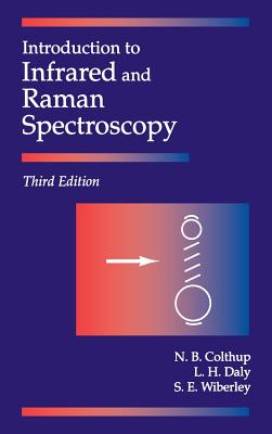 Introduction to Infrared and Raman Spectroscopy - Colthup, Norman B, and Daly, Lawrence H, and Wiberley, Stephen E