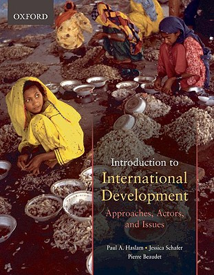 Introduction to International Development: Approaches, Actors, and Issues - Haslam, Paul, and Schafer, Jessica, and Beaudet, Pierre, che