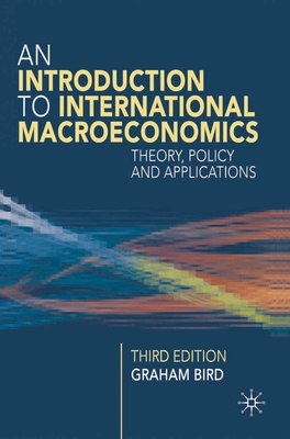 Introduction to International Macroeconomics: Theory, Policy and Applications - Bird, Graham