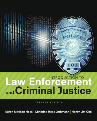 Introduction to Law Enforcement and Criminal Justice - Hess, Karen M, and Hess Orthmann, Christine, and Cho, Henry Lim