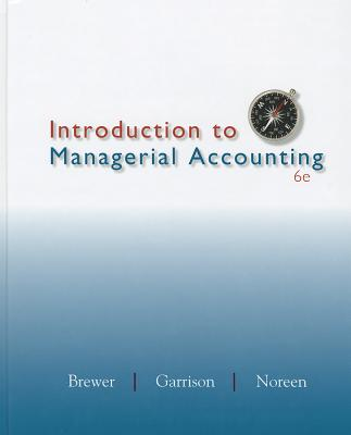 Introduction to Managerial Accounting - Brewer, Peter, and Garrison, Ray, and Noreen, Eric