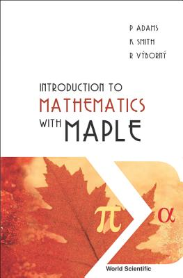 Introduction to Mathematics with Maple - Adams, Peter