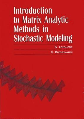 Introduction to Matrix Analytic Methods in Stochastic Modeling - Latouche, G, and Ramaswami, V