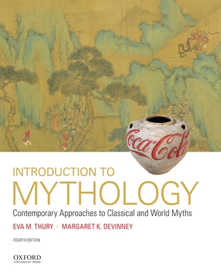 Introduction to Mythology: Contemporary Approaches to Classical and World Myths - Thury, Eva M, and DeVinney, Margaret Klopfle