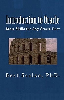 Introduction to Oracle: Basic Skills for Any Oracle User - Scalzo Phd, Bert