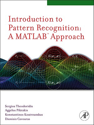 Introduction to Pattern Recognition: A MATLAB Approach - Theodoridis, Sergios