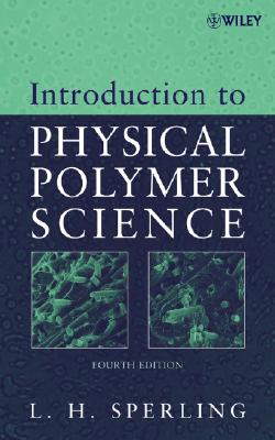 Introduction to Physical Polymer Science - Sperling, Leslie Howard, and Sperling, L H