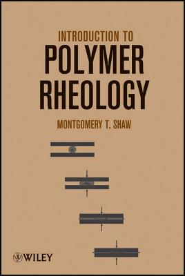 Introduction to Polymer Rheology - Shaw, Montgomery T.