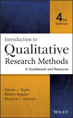 Introduction to Qualitative Research Methods: A Guidebook and Resource - Taylor, Steven J, and Bogdan, Robert, and DeVault, Marjorie