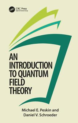 Introduction to Quantum Field Theory - Peskin, Michael E, and Schroeder, Daniel V