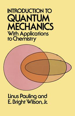 Introduction to Quantum Mechanics with Applications to Chemistry - Pauling, Linus, and Wilson, E Bright, and Physics