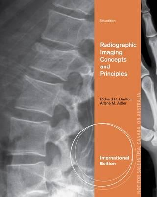Introduction to Radiographic Imaging. Richard R. Carlton, Arlene McKenna Adler - Carlton, Richard R, MS, Rt(r)(CV)