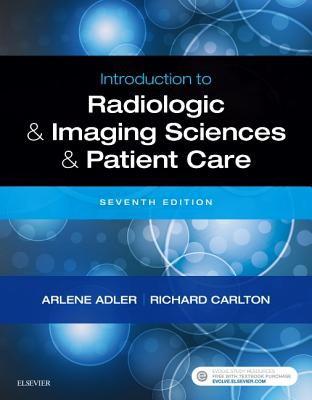 Introduction to Radiologic and Imaging Sciences and Patient Care - Adler, Arlene M, Med, Rt(r), and Carlton, Richard R, MS, Rt(r)(CV)