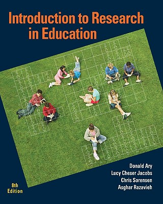 Introduction to Research in Education - Ary, Donald, and Jacobs, Lucy Cheser, and Sorensen, Chris