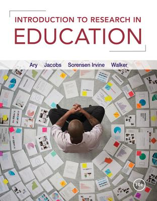 Introduction to Research in Education - Ary, Donald, and Jacobs, Lucy Cheser, and Sorensen Irvine, Christine K
