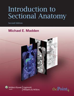 Introduction to Sectional Anatomy - Madden, Michael E, PhD