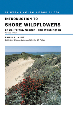 Introduction to Shore Wildflowers of California, Oregon, and Washington, Volume 67 - Munz, Philip A, and Lake, Dianne (Editor), and Faber, Phyllis M (Editor)