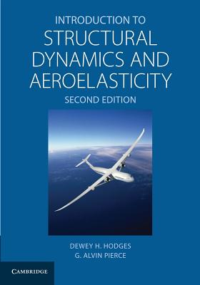 Introduction to Structural Dynamics and Aeroelasticity - Hodges, Dewey H., and Pierce, G. Alvin