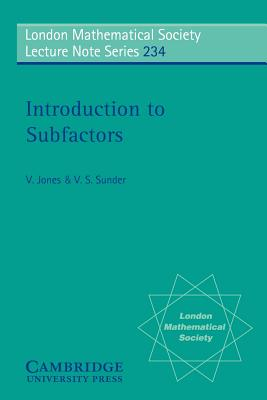 Introduction to Subfactors - Jones, Vaughan, and Sunder, V S, and V, Jones