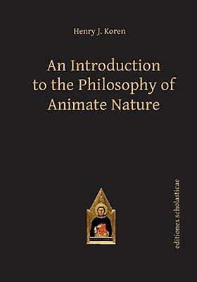 Introduction to the Philosophy of Animate Nature - Koren, Henry J