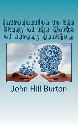 Introduction to the Study of the Works of Jeremy Bentham - Burton, John Hill